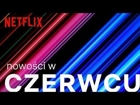 Nowości na Netflix | Czerwiec 2019