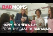 Bad Moms   Happy Mother's Day From The Cast of Bad Moms   STX Entertainment