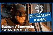 BATMAN V SUPERMAN: ŚWIT SPRAWIEDLIWOŚCI- zwiastun #2 PL